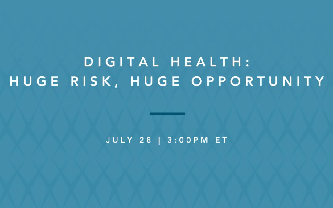 digital health: huge risk, huge opportunity