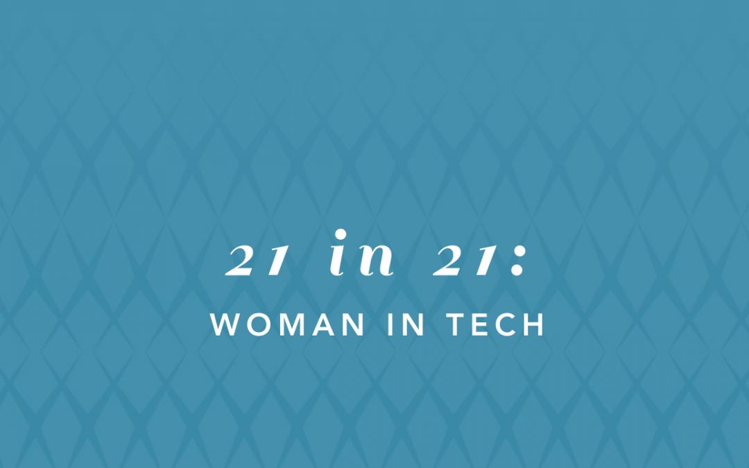 Top 21 in 21:Women in Tech
