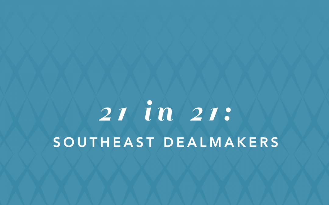 Top 21 in 21: Southeast Dealmakers