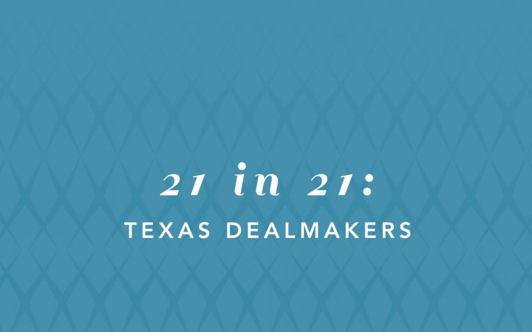 Top 21 in 21: Texas Dealmakers