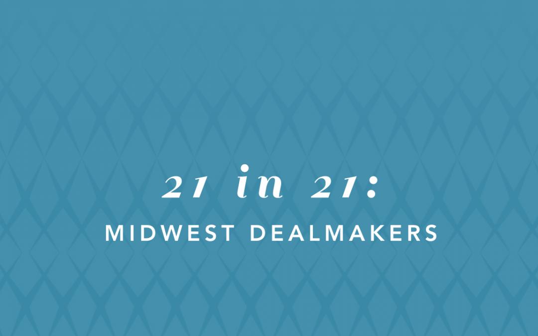Top 21 in 21: Midwest Dealmakers